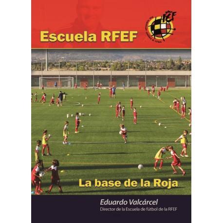 """ESCUELA DE LA REAL FEDERACION ESPAÑOLA DE FÚTBOL – RFEF """" LA BASE DE LA ROJA"""""""